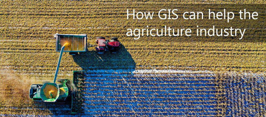 How GIS can help the agriculture industry